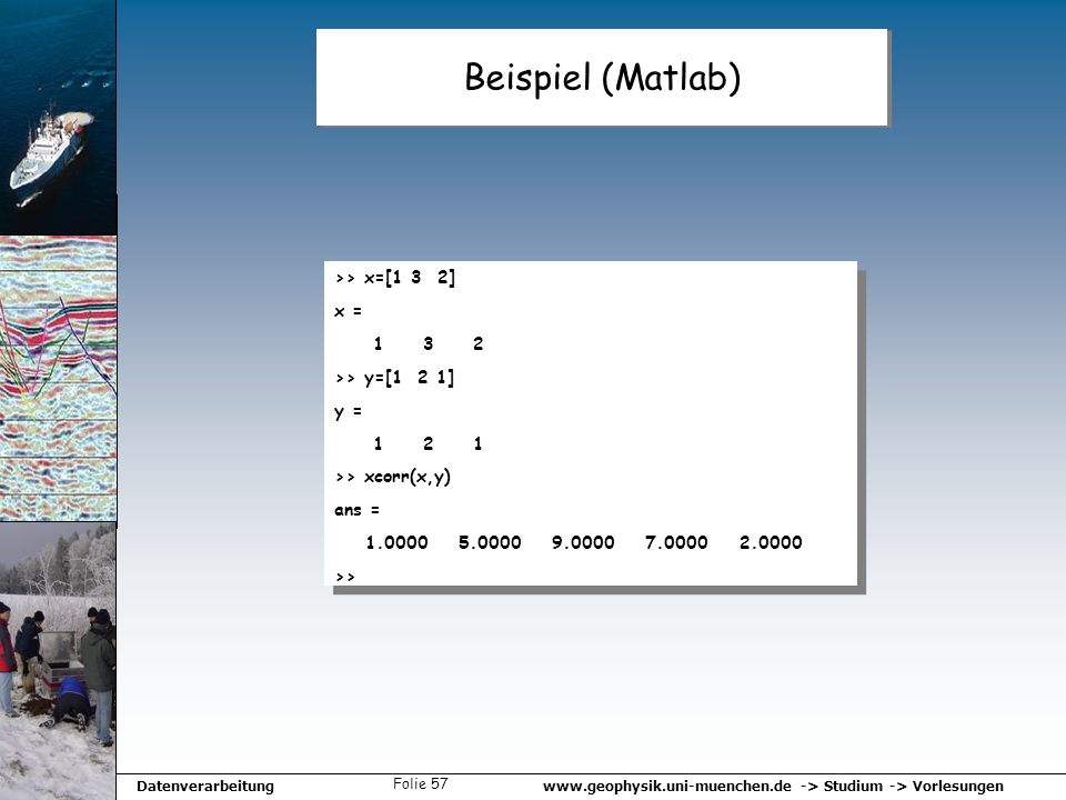 Beispiel (Matlab) >> x=[1 3 2] x = 1 3 2 >> y=[1 2 1] y =